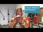 Quick Medicine Ball Workout