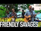 FRIENDLY SAVAGES - HER LOCKET ON A CHAIN (BalconyTV)
