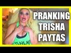 PRANKING TRISHA PAYTAS!