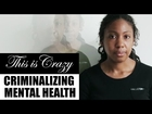 Criminalizing Mental Health • This Is Crazy • Part 1 of 3 • BRAVE NEW FILMS