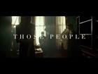 Those People - Official Teaser Trailer