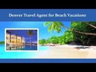 Denver Travel Agent For Beach Vacations - (303) 980-6483 All Inclusive Vacations